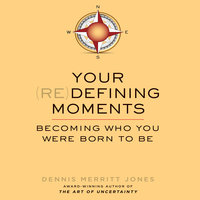 Your Redefining Moments: Becoming Who You Were Born to Be - Dennis Merritt Jones