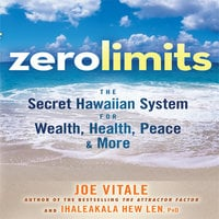 Zero Limits: The Secret Hawaiian System for Wealth, Health, Peace, and More - Joe Vitale, Ihaleakaia Hew Len