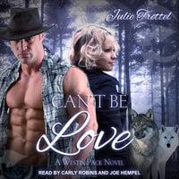 Can't Be Love - Julie Trettel