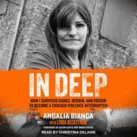 In Deep: How I Survived Gangs, Heroin, and Prison to Become a Chicago Violence Interrupter - Linda Beckstrom, Angalia Bianca