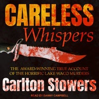 Careless Whispers: The Award-Winning True Account of the Horrific Lake Waco Murders - Carlton Stowers