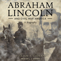 Abraham Lincoln and Civil War America: A Biography - William E. Gienapp