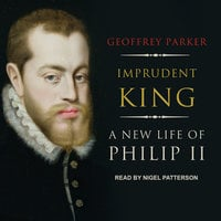 Imprudent King: A New Life of Philip II - Geoffrey Parker