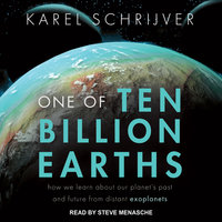 One of Ten Billion Earths: How We Learn About Our Planet's Past and Future From Distant Exoplanets - Karel Schrijver