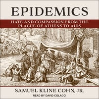 Epidemics: Hate and Compassion from the Plague of Athens to AIDS - Samuel Kline Cohn