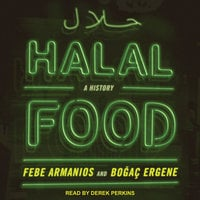 Halal Food: A History - Febe Armanios, Bogac Ergene