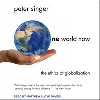 One World Now: The Ethics of Globalization - Peter Singer