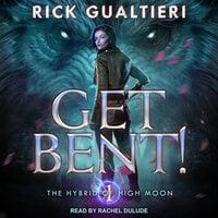 Get Bent! - Rick Gualtieri