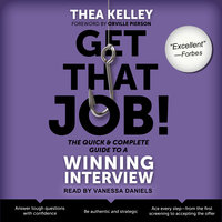 Get That Job! The Quick and Complete Guide to a Winning Interview - Thea Kelley