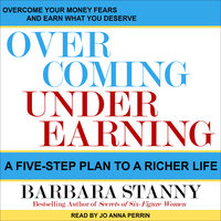 Overcoming Underearning: A Five-Step Plan to a Richer Life - Barbara Stanny