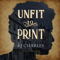 Unfit to Print - KJ Charles
