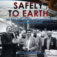 Safely to Earth: The Men and Women Who Brought the Astronauts Home - Jack Clemons