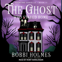 The Ghost Who Stayed Home - Bobbi Holmes,Anna J. McIntyre