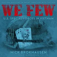 We Few: US Special Forces in Vietnam - Nick Brokhausen