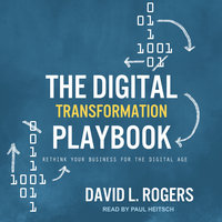 The Digital Transformation Playbook: Rethink Your Business for the Digital Age - David L. Rogers