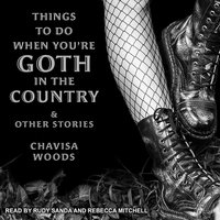 Things to Do When You're Goth in the Country - Chavisa Woods