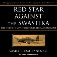 Red Star Against the Swastika: The Story of a Soviet Pilot over the Eastern Front - Vasily B. Emelianenko