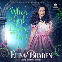 When a Girl Loves an Earl - Elisa Braden