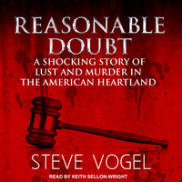 Reasonable Doubt: A Shocking Story of Lust and Murder in the American Heartland - Steve Vogel