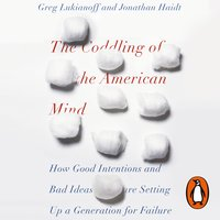 The Coddling of the American Mind - Jonathan Haidt,Greg Lukianoff