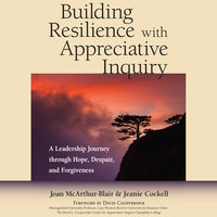 Building Resilience with Appreciative Inquiry - Joan McArthur-Blair, Jeanie Cockell