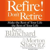 Refire! Don't Retire - Ken Blanchard, Morton Shaevitz