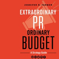 Extraordinary PR, Ordinary Budget - Jennifer R. Farmer