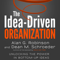 The Idea-Driven Organization - Alan G. Robinson,Dean M. Schroeder