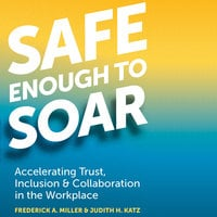 Safe Enough to Soar - Frederick A. Miller, Judith H. Katz