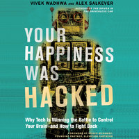 Your Happiness Was Hacked - Vivek Wadhwa, Alex Salkever