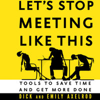 Let's Stop Meeting Like This - Dick Axelrod,Emily Axelrod