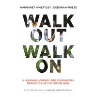 Walk Out Walk On - Margaret Wheatley, Deborah Frieze