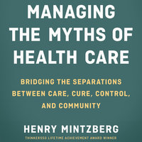 Managing the Myths of Health Care - Henry Mintzberg