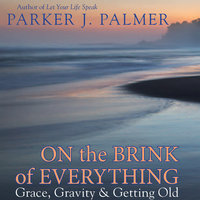 On the Brink of Everything - Parker J. Palmer