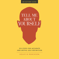 Tell Me About Yourself - Holley M. Murchison
