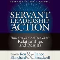 Servant Leadership in Action - Ken Blanchard, Renee Broadwell