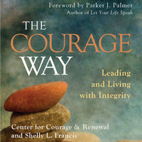 The Courage Way - The Center for Courage & Renewal,Shelly L. Francis