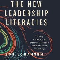 The New Leadership Literacies - Bob Johansen