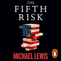 The Fifth Risk: Undoing Democracy - Michael Lewis