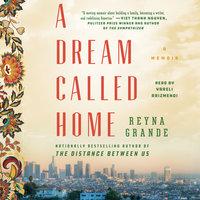 A Dream Called Home: A Memoir - Reyna Grande