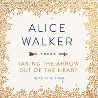 Taking the Arrow Out of the Heart - Alice Walker