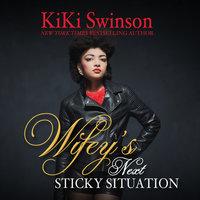 Wifey's Next Sticky Situation - KiKi Swinson