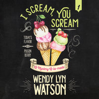 I Scream, You Scream - Wendy Lyn Watson