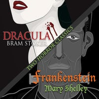 Two Horror Classics - Mary Shelley, Bram Stoker
