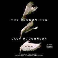 The Reckonings: Essays - Lacy M. Johnson