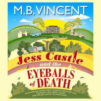 Jess Castle and the Eyeballs of Death - M B Vincent