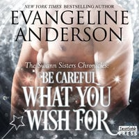 Be Careful What You Wish For - Evangeline Anderson