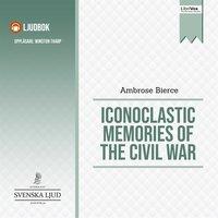 Iconoclastic Memories of the Civil War - Ambrose Bierce