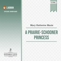 A Prairie-Schooner Princess - Mary Katherine Maule
