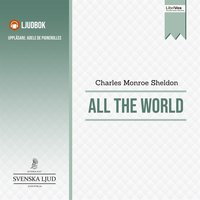 All The World - Charles Monroe Sheldon